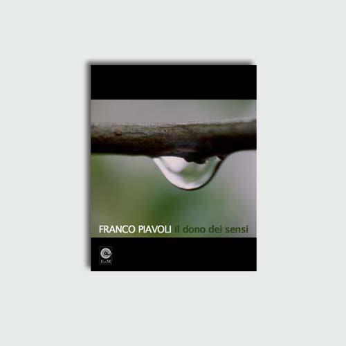 Franco Piavoli Il dono dei sensi | Edizioni di Maieutica