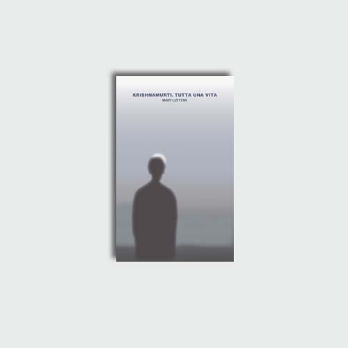 Mary Lutyens. Krishnamurti Tutta una vita | Edizioni di Maieutica